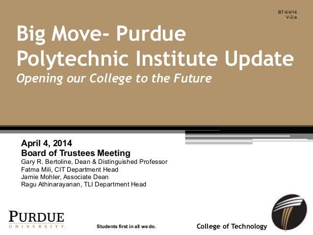 College of Technology April 4, 2014 Board of Trustees Meeting Gary R. Bertoline, Dean & Distinguished Professor Fatma Mili...