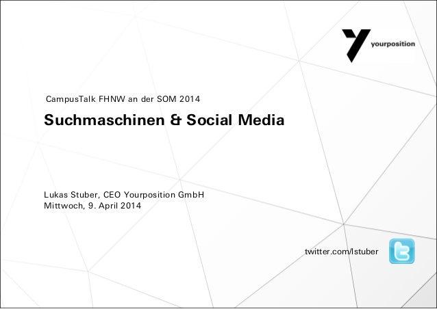 Suchmaschinen & Social Media Lukas Stuber, CEO Yourposition GmbH Mittwoch, 9. April 2014 CampusTalk FHNW an der SOM 2014 t...