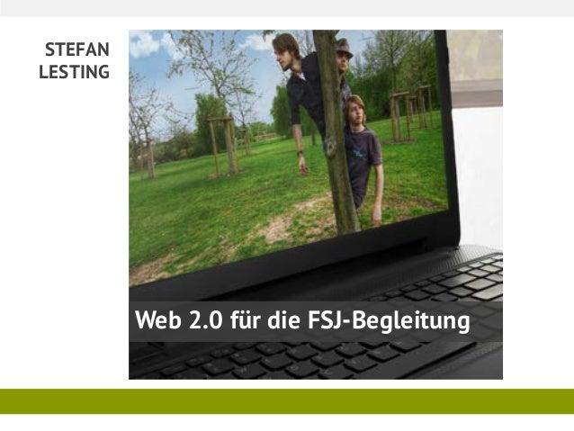 STEFAN LESTING Web 2.0 für die FSJ-Begleitung