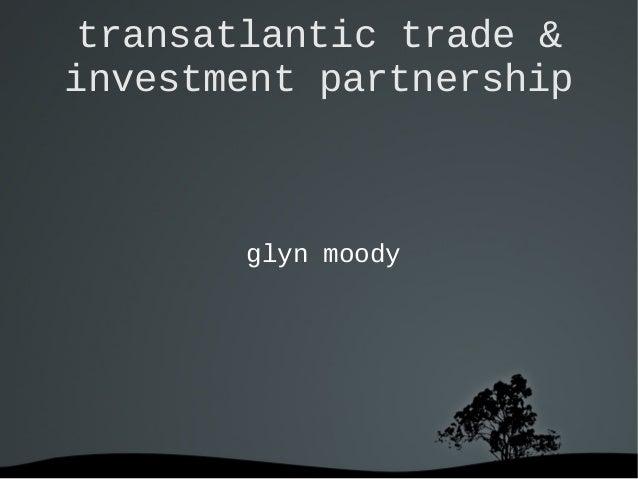 transatlantic trade & investment partnership glyn moody