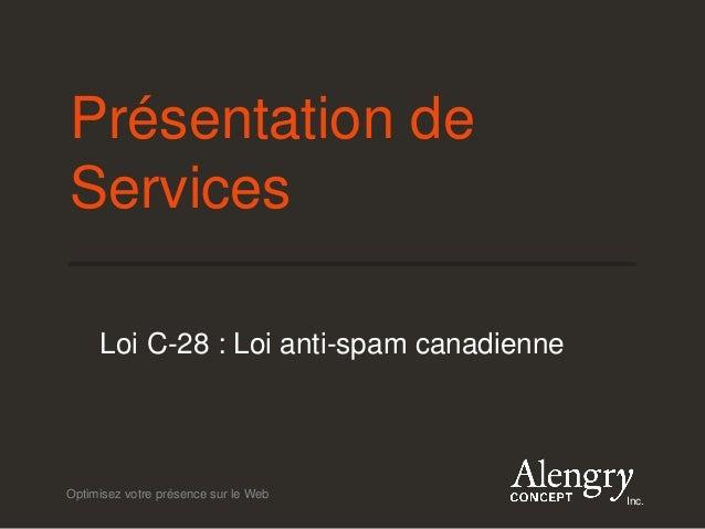 Optimisez votre présence sur le Web Inc. Présentation de Services Loi C-28 : Loi anti-spam canadienne