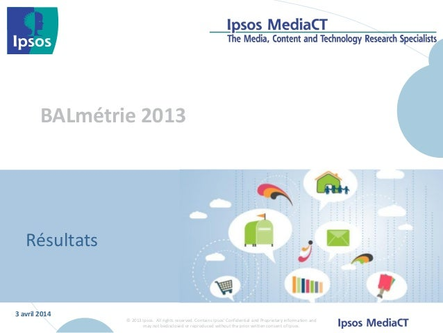 3 avril 2014 © 2013 Ipsos. All rights reserved. Contains Ipsos' Confidential and Proprietary information and may not bedis...