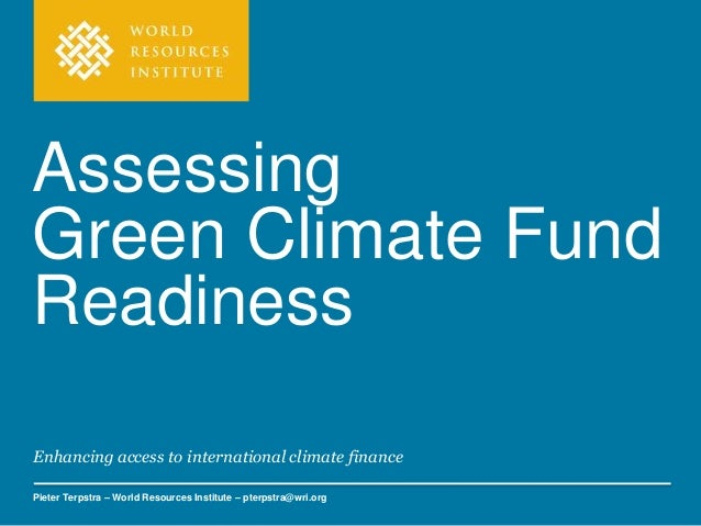 Enhancing access to international climate finance Pieter Terpstra – World Resources Institute – pterpstra@wri.org Assessin...