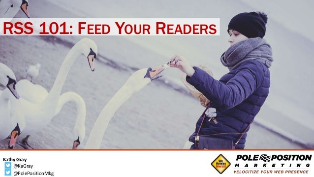 1 @kagray Kathy Gray @polepositionmkg RSS 101: FEED YOUR READERS