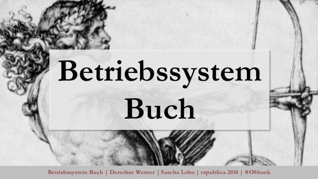 Betriebssystem Buch | Dorothee Werner | Sascha Lobo | republica 2014 | #OSbook Vor jedem der vier Teile kommt ein Call to ...
