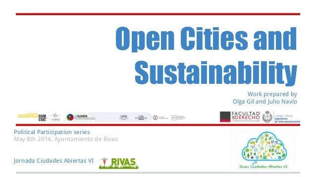 Open Cities and SustainabilityWork prepared by Olga Gil and Julio Navío Political Participation series May 8th 2014, Ayunt...