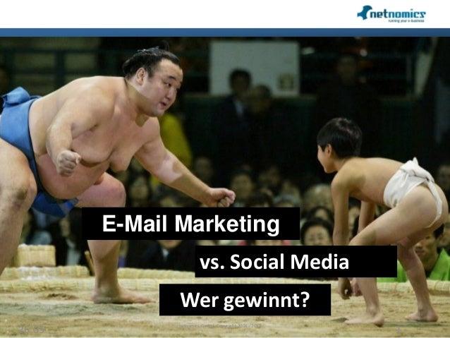 E-Mail Marketing 26.05 1 netnomics GmbH, Copyright 2008 - 2012 vs. Social Media Wer gewinnt?