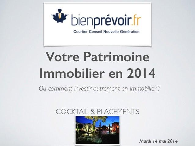 COCKTAIL & PLACEMENTS  Votre Patrimoine Immobilier en 2014 ! Mardi 14 mai 20141 Ou comment investir autrement en Immobili...