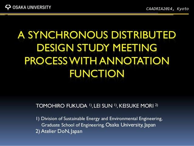 A SYNCHRONOUS DISTRIBUTED DESIGN STUDY MEETING PROCESSWITH ANNOTATION FUNCTION TOMOHIRO FUKUDA 1), LEI SUN 1), KEISUKE MOR...