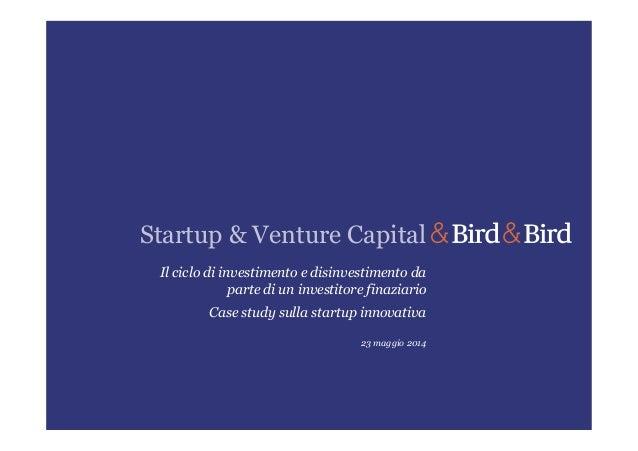 Startup & Venture Capital Il ciclo di investimento e disinvestimento da parte di un investitore finaziario Case study sull...