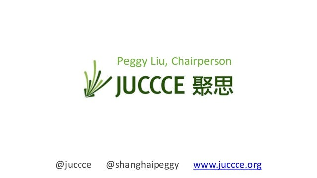 @juccce @shanghaipeggy www.juccce.org Peggy Liu, Chairperson