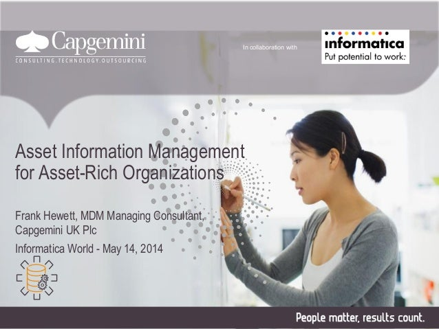 Asset Information Management for Asset-Rich Organizations Frank Hewett, MDM Managing Consultant, Capgemini UK Plc Informat...