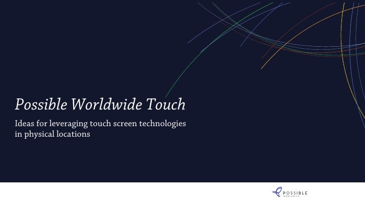 Possible Worldwide TouchIdeas for leveraging touch screen technologiesin physical locations