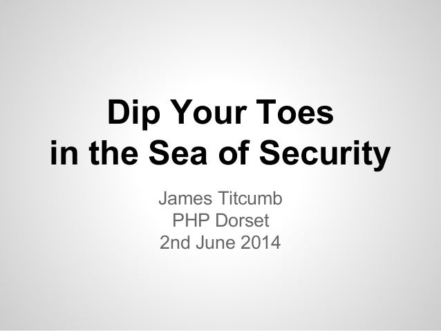 Dip Your Toes in the Sea of Security (PHP Dorset, 2nd June 2014)