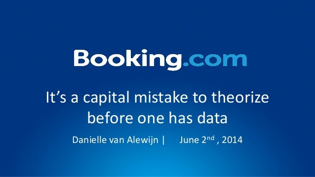 It's a capital mistake to theorize before one has data Danielle van Alewijn | June 2nd , 2014