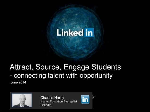 Attract, Source, Engage Students - connecting talent with opportunity June 2014 Charles Hardy Higher Education Evangelist ...