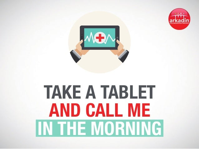 Take a Tablet and Call Me in the Morning