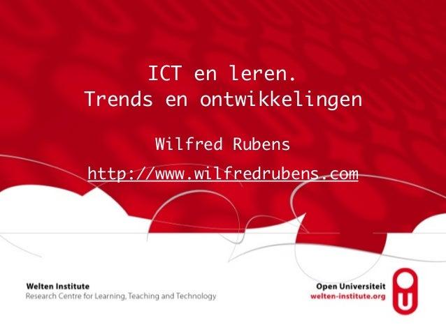 ICT en leren.  Trends en ontwikkelingen Wilfred Rubens http://www.wilfredrubens.com