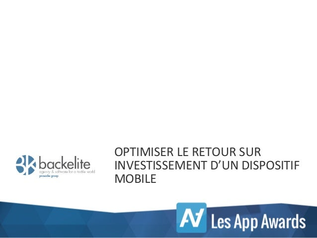 OPTIMISER	   LE	   RETOUR	   SUR	    INVESTISSEMENT	   D'UN	   DISPOSITIF	    MOBILE