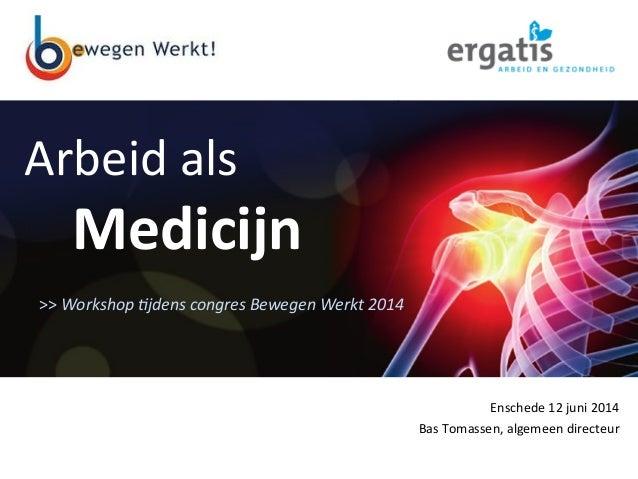 A R B E I D E N G E Z O N D H E I D www.ergatis.nl >>  Workshop  )jdens  congres  Bewegen  Werkt  2014   Ens...