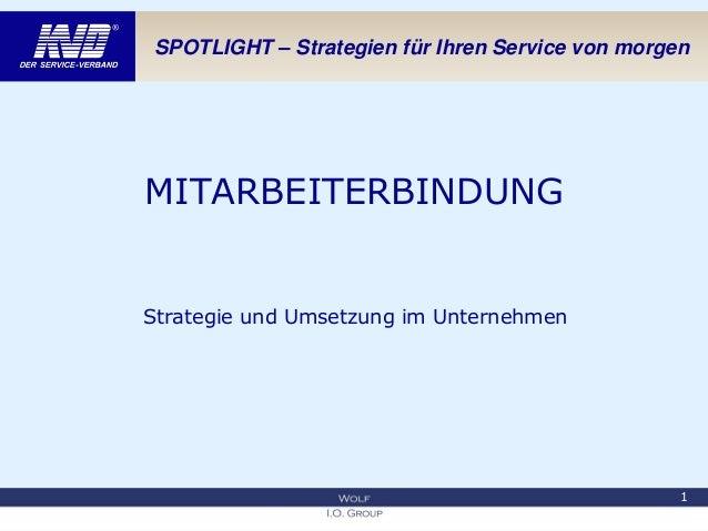SPOTLIGHT – Strategien für Ihren Service von morgen MITARBEITERBINDUNG Strategie und Umsetzung im Unternehmen 1