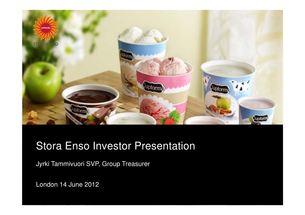 Stora Enso Investor PresentationJyrki Tammivuori SVP, Group TreasurerLondon 14 June 2012