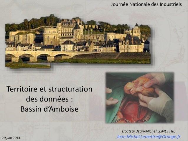 Territoire et structuration des données : Bassin d'Amboise Journée Nationale des Industriels Docteur Jean-Michel LEMETTRE ...