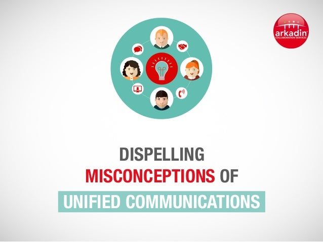 Arkadin - Dispelling Misconceptions of Unified Communications