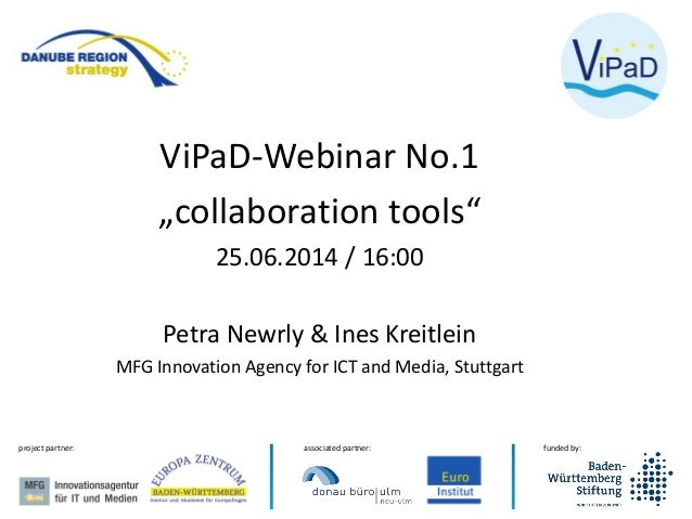 "funded by:associated partner:project partner: ViPaD-Webinar No.1 ""collaboration tools"" 25.06.2014 / 16:00 Petra Newrly & I..."