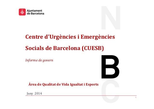 Centre d'Urgències i Emergències Socials de Barcelona (CUESB) Informe de govern Àrea de Qualitat de Vida Igualtat i Esport...