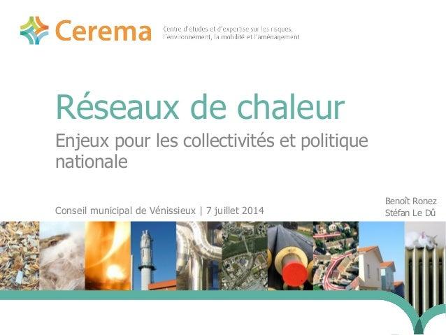 Réseaux de chaleur Enjeux pour les collectivités et politique nationale Conseil municipal de Vénissieux   7 juillet 2014 2...