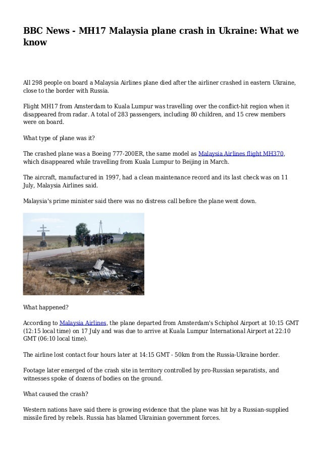 BBC News - MH17 Malaysia plane crash in Ukraine: What we know All 298 people on board a Malaysia Airlines plane died after...
