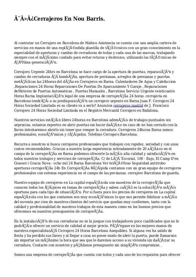 Cerrajeros En Nou Barris. Al contratar un Cerrajero en Barcelona de Mahico Asistencia se cuenta con una amplia carte...