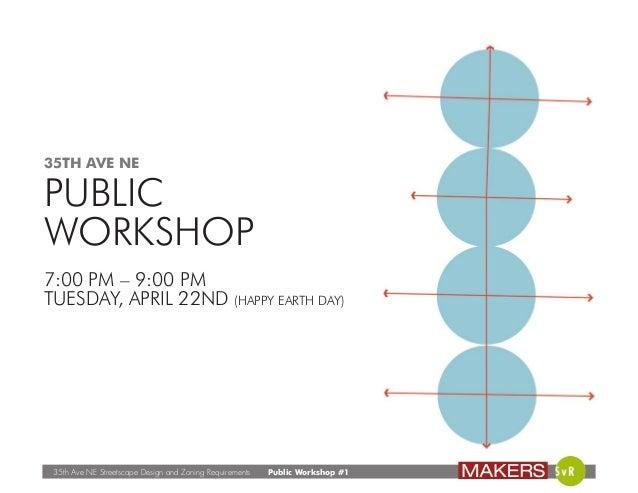 35th Ave NE Streetscape Design and Zoning Requirements Public Workshop #1 35TH AVE NE PUBLIC WORKSHOP 7:00 PM – 9:00 PM TU...