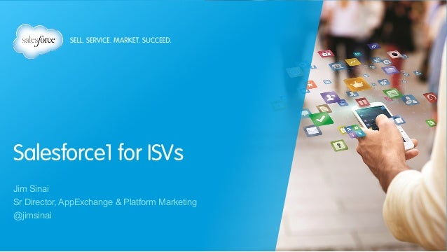 Salesforce1 for ISVs Jim Sinai Sr Director, AppExchange & Platform Marketing @jimsinai