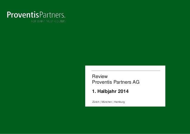 Review Proventis Partners AG 1. Halbjahr 2014 Zürich | München | Hamburg