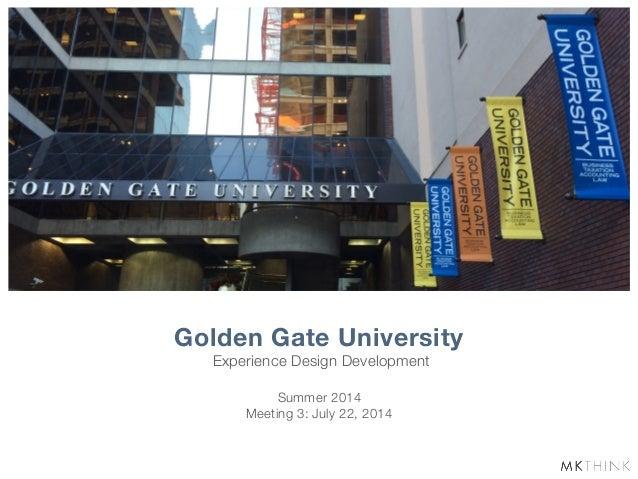 Experience Design Development Golden Gate University Summer 2014 Meeting 3: July 22, 2014