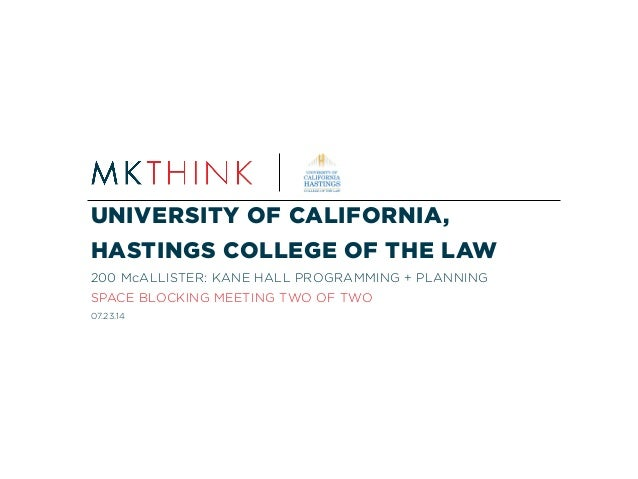 UNIVERSITY OF CALIFORNIA, HASTINGS COLLEGE OF THE LAW 200 McALLISTER: KANE HALL PROGRAMMING + PLANNING SPACE BLOCKING MEET...