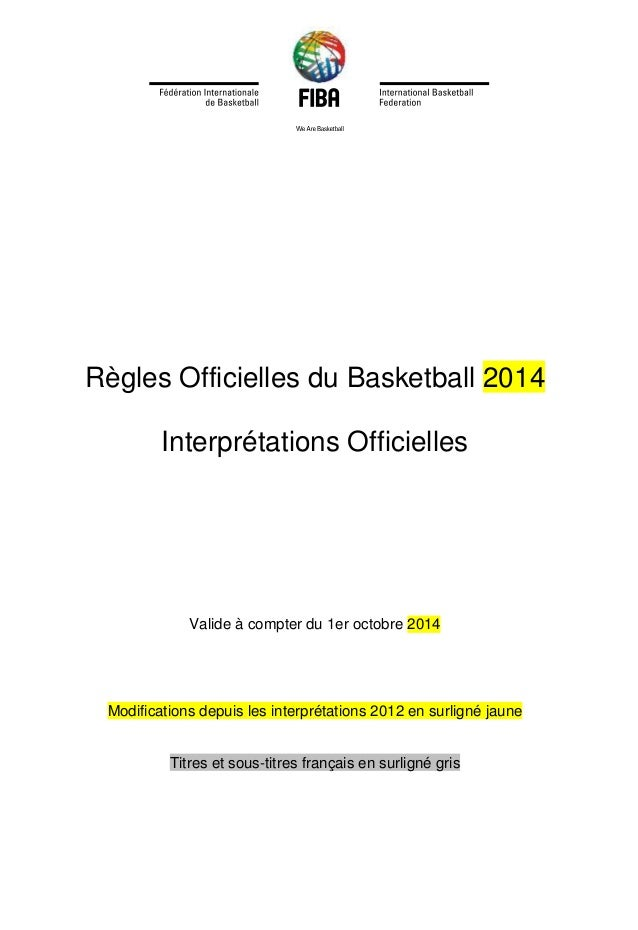 Règles Officielles du Basketball 2014 Interprétations Officielles Valide à compter du 1er octobre 2014 Modifications depui...