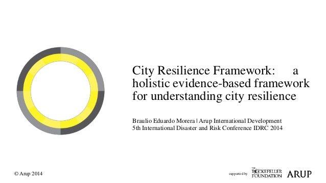 City Resilience Framework: a  holistic evidence-based framework  for understanding city resilience  Braulio Eduardo Morera...