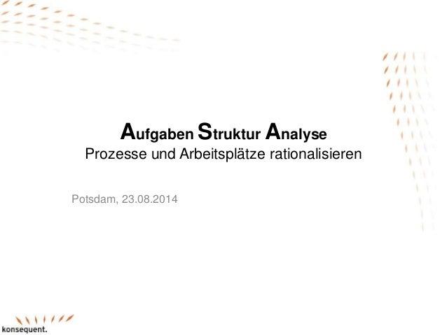 Aufgaben Struktur Analyse Prozesse und Arbeitsplätze rationalisieren Potsdam, 23.08.2014