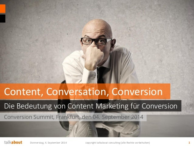 1  Conversion Summit, Frankfurt, den 04. September 2014  Die Bedeutung von Content Marketing für Conversion  Content, Conv...