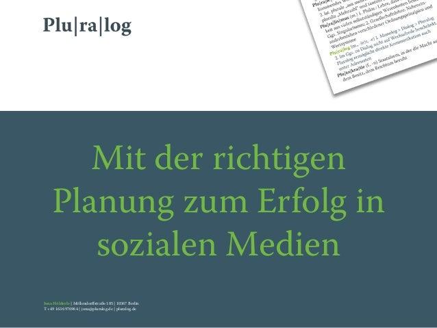 Mit der richtigen  Planung zum Erfolg in  sozialen Medien  Jona Hölderle | Möllendorffstraße 105 | 10367 Berlin  T +49 163...