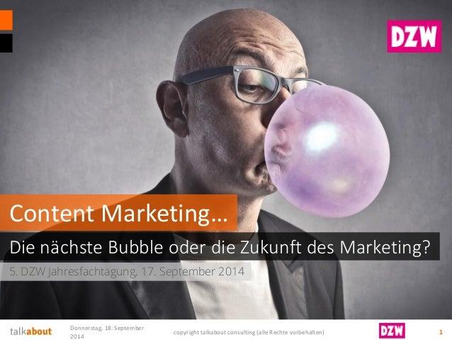 5. DZW Jahresfachtagung, 17. September 2014  Die nächste Bubble oder die Zukunft des Marketing?  Content Marketing…  Donne...
