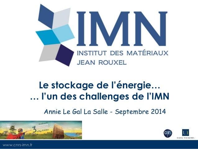www.cnrs-imn.fr  Le stockage de l'énergie… … l'un des challenges de l'IMN  Annie Le Gal La Salle - Septembre 2014