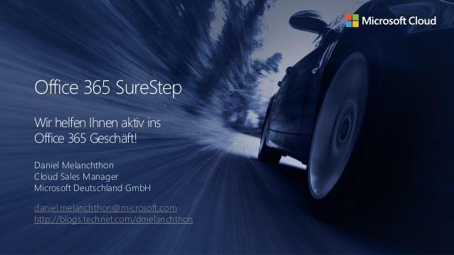 Office 365 SureStep  Wir helfen Ihnen aktiv ins  Office 365 Geschäft!  Daniel Melanchthon  Cloud Sales Manager  Microsoft ...
