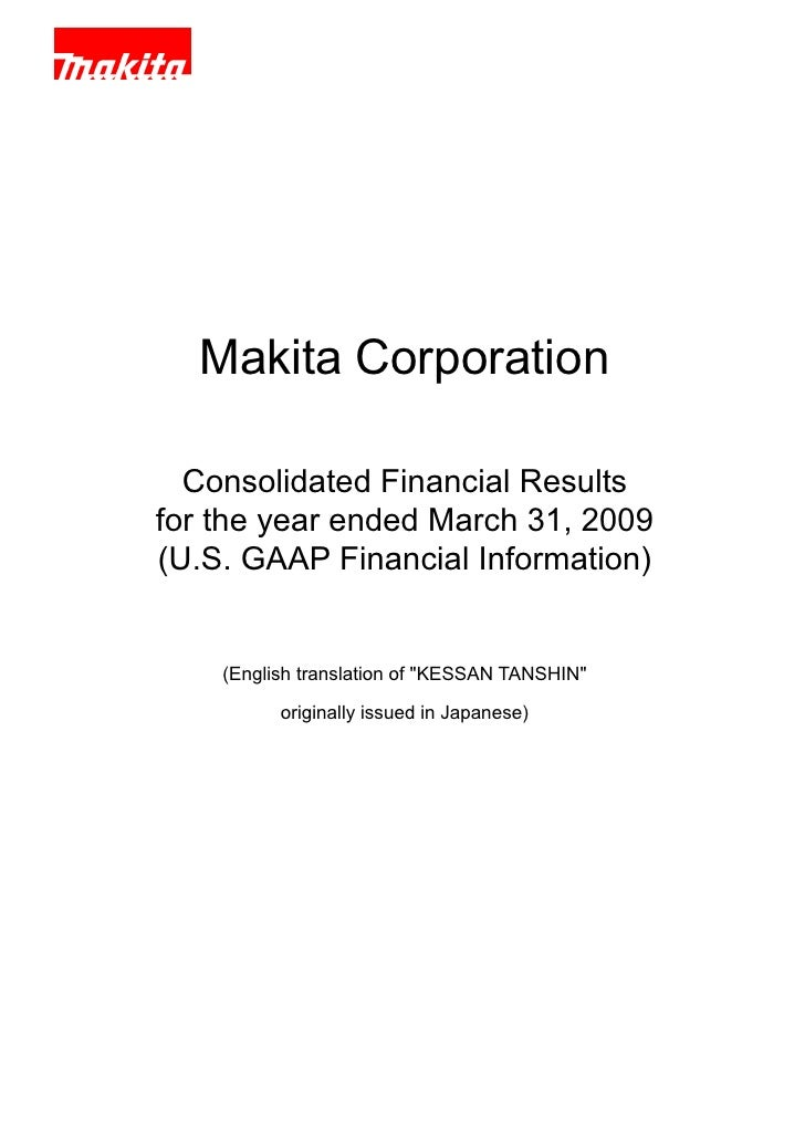 Makita Corporation    Consolidated Financial Results for the year ended March 31, 2009 (U.S. GAAP Financial Information)  ...