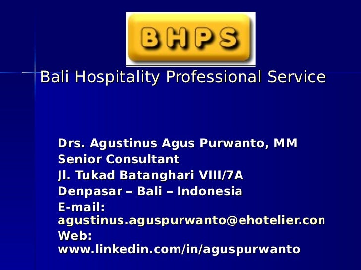 Bali Hospitality Professional Service  Drs. Agustinus Agus Purwanto, MM  Senior Consultant  Jl. Tukad Batanghari VIII/7A  ...