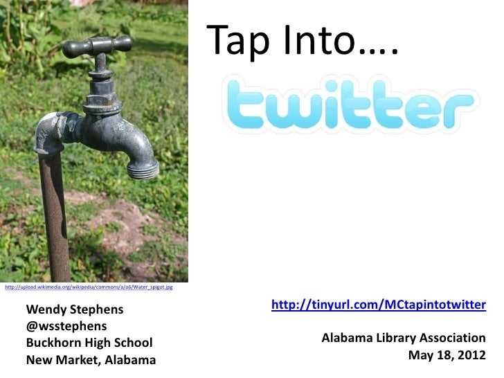 Tap Into….http://upload.wikimedia.org/wikipedia/commons/a/a6/Water_spigot.jpg        Wendy Stephens                       ...