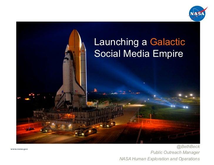 Launching a Galactic               Social Media Empirewww.nasa.gov                                              @BethBeck ...